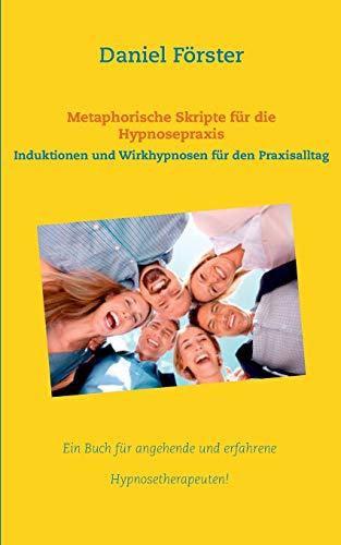 Metaphorische Skripte Fur Die Hypnosepraxis: Forster, Daniel