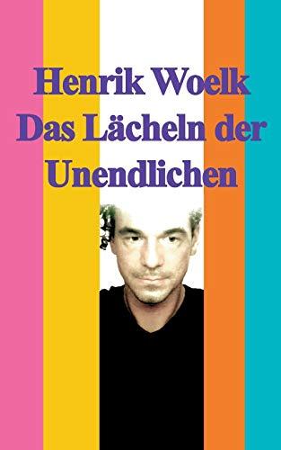 Das Lacheln Der Unendlichen: Henrik Woelk