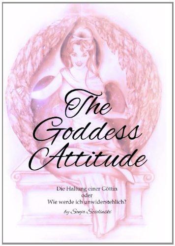 9783732299065: The Goddess Attitude: Die Haltung einer Göttin oder Wie werde ich unwiderstehlich?