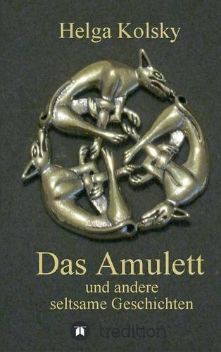 Das Amulett: und andere seltsame Geschichten: Kolsky, Helga