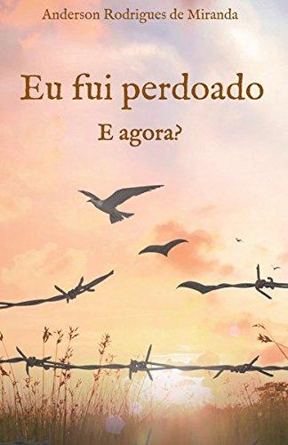 Eu fui perdoado. E agora? (Spanish Edition): Anderson Rodrigues De