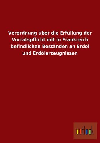 Verordnung Uber Die Erfullung Der Vorratspflicht Mit in Frankreich Befindlichen Bestanden an Erdol ...
