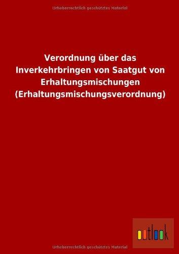 9783732600236: Verordnung über das Inverkehrbringen von Saatgut von Erhaltungsmischungen (Erhaltungsmischungsverordnung)