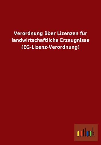 Verordnung Uber Lizenzen Fur Landwirtschaftliche Erzeugnisse (Eg-Lizenz-Verordnung): ohne Autor