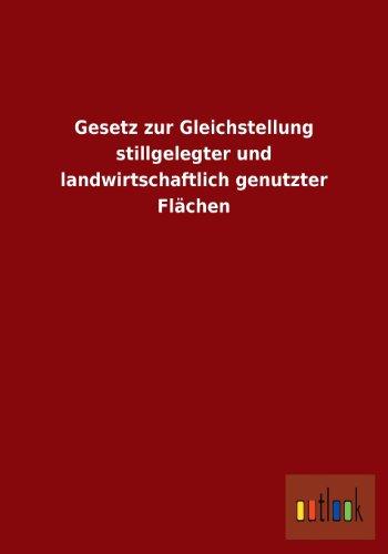 Gesetz zur Gleichstellung stillgelegter und landwirtschaftlich genutzter: Ohne Autor