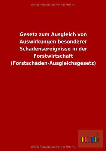 Gesetz Zum Ausgleich Von Auswirkungen Besonderer Schadensereignisse in Der Forstwirtschaft (...