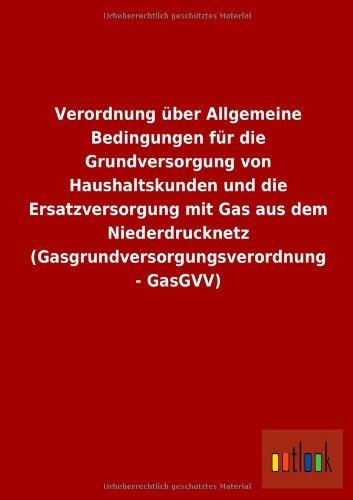 Verordnung Uber Allgemeine Bedingungen Fur Die Grundversorgung Von Haushaltskunden Und Die ...