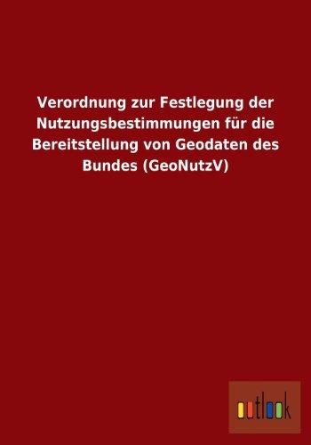 Verordnung Zur Festlegung Der Nutzungsbestimmungen Fur Die Bereitstellung Von Geodaten Des Bundes (...