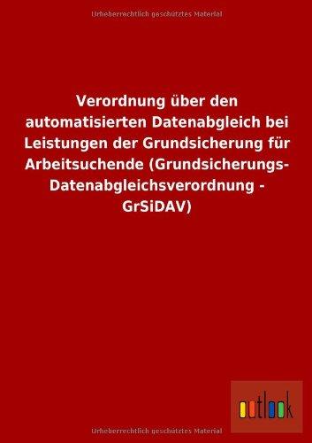 9783732603473: Verordnung �ber den automatisierten Datenabgleich bei Leistungen der Grundsicherung f�r Arbeitsuchende (Grundsicherungs- Datenabgleichsverordnung - GrSiDAV)