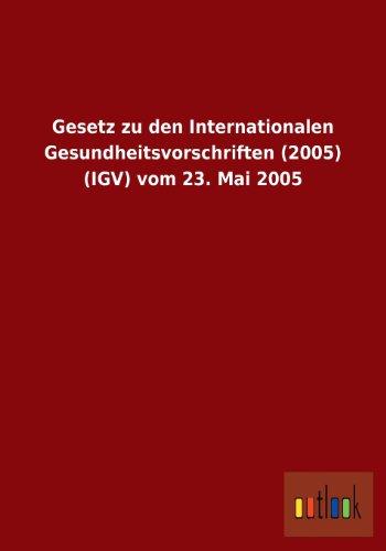 Gesetz zu den Internationalen Gesundheitsvorschriften (2005) (IGV) vom 23. Mai 2005: ohne Autor