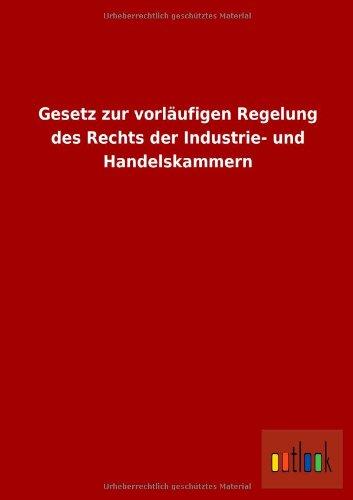 Gesetz Zur Vorlaufigen Regelung Des Rechts Der Industrie- Und Handelskammern: ohne Autor