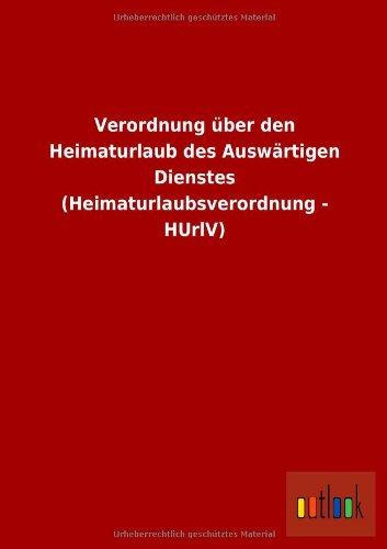 9783732604517: Verordnung über den Heimaturlaub des Auswärtigen Dienstes (Heimaturlaubsverordnung - HUrlV) (German Edition)
