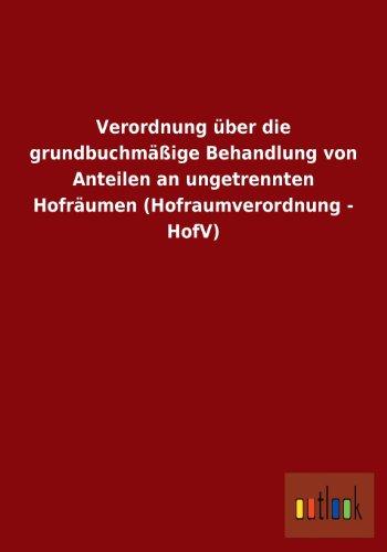 Verordnung Uber Die Grundbuchmassige Behandlung Von Anteilen an Ungetrennten Hofraumen (...