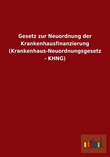 Gesetz Zur Neuordnung Der Krankenhausfinanzierung (Krankenhaus-Neuordnungsgesetz - Khng): ohne ...