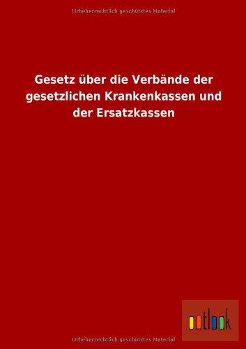 Gesetz Uber Die Verbande Der Gesetzlichen Krankenkassen Und Der Ersatzkassen: ohne Autor