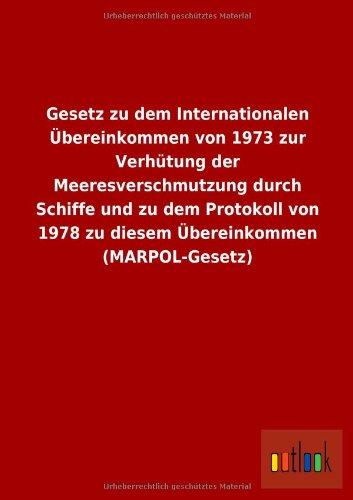 9783732605545: Gesetz zu dem Internationalen Übereinkommen von 1973 zur Verhütung der Meeresverschmutzung durch Schiffe und zu dem Protokoll von 1978 zu diesem Übereinkommen (MARPOL-Gesetz) (German Edition)
