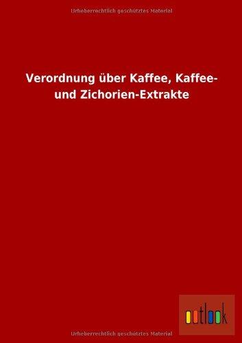 Verordnung Uber Kaffee, Kaffee- Und Zichorien-Extrakte: ohne Autor
