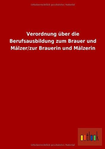 Verordnung Uber Die Berufsausbildung Zum Brauer Und MalzerZur Brauerin Und Malzerin: ohne Autor