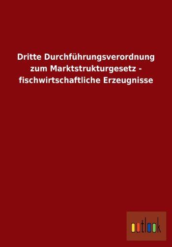 Dritte Durchfuhrungsverordnung Zum Marktstrukturgesetz - Fischwirtschaftliche Erzeugnisse: ohne ...