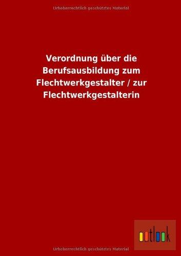 9783732607785: Verordnung über die Berufsausbildung zum Flechtwerkgestalter / zur Flechtwerkgestalterin