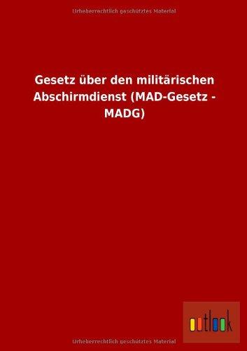 9783732608508: Gesetz über den militärischen Abschirmdienst (MAD-Gesetz - MADG)