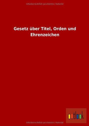 Gesetz Uber Titel, Orden Und Ehrenzeichen: ohne Autor