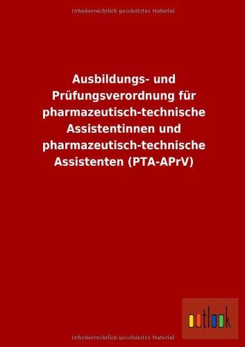 Ausbildungs- Und Prufungsverordnung Fur Pharmazeutisch-Technische Assistentinnen Und ...