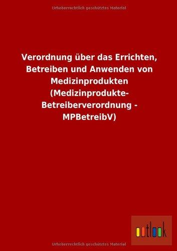 9783732609093: Verordnung �ber das Errichten, Betreiben und Anwenden von Medizinprodukten (Medizinprodukte- Betreiberverordnung - MPBetreibV)