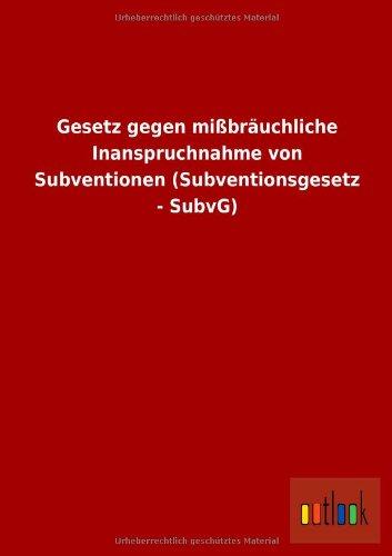9783732611669: Gesetz gegen mißbräuchliche Inanspruchnahme von Subventionen (Subventionsgesetz - SubvG) (German Edition)