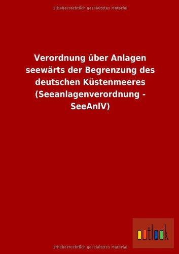 Verordnung Uber Anlagen Seewarts Der Begrenzung Des Deutschen Kustenmeeres (Seeanlagenverordnung - ...
