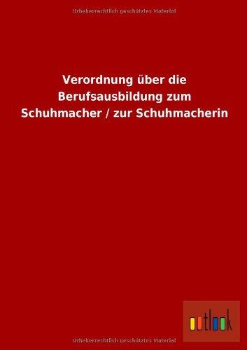 Verordnung Uber Die Berufsausbildung Zum Schuhmacher Zur Schuhmacherin: ohne Autor