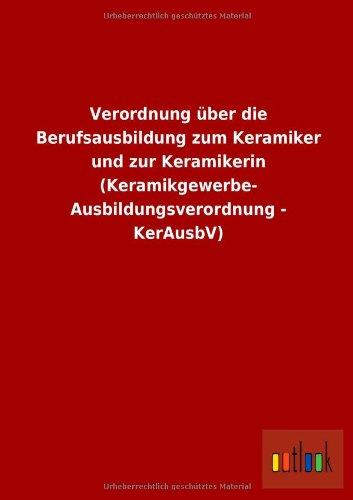 Verordnung Uber Die Berufsausbildung Zum Keramiker Und Zur Keramikerin (Keramikgewerbe- ...