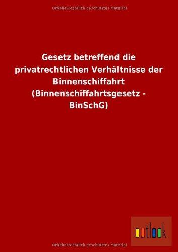 Gesetz Betreffend Die Privatrechtlichen Verhaltnisse Der Binnenschiffahrt: Ohne Autor