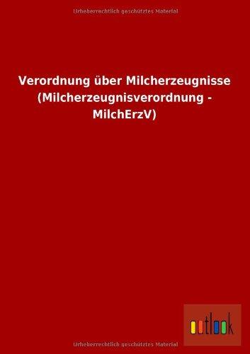 Verordnung Uber Milcherzeugnisse (Milcherzeugnisverordnung - Milcherzv): Ohne Autor