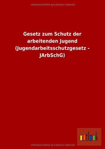 9783732615735: Gesetz Zum Schutz Der Arbeitenden Jugend (Jugendarbeitsschutzgesetz - Jarbschg) (German Edition)
