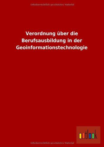 Verordnung Uber Die Berufsausbildung in Der Geoinformationstechnologie: ohne Autor