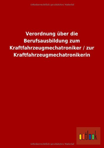 9783732615995: Verordnung Uber Die Berufsausbildung Zum Kraftfahrzeugmechatroniker / Zur Kraftfahrzeugmechatronikerin