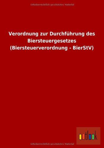 Verordnung Zur Durchfuhrung Des Biersteuergesetzes (Biersteuerverordnung - Bierstv): ohne Autor