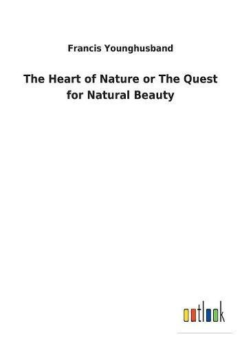 9783732620562: The Heart of Nature or the Quest for Natural Beauty