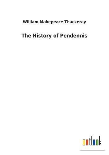 The History of Pendennis: William Makepeace Thackeray