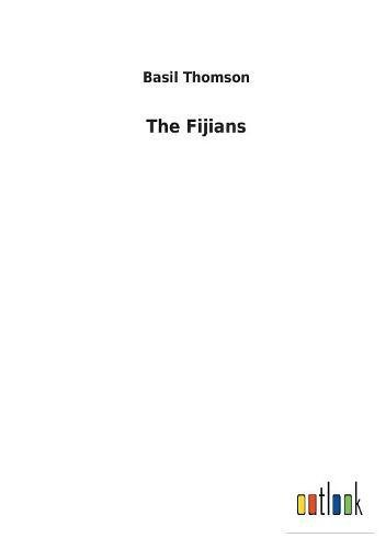 The Fijians (Paperback): Basil Thomson