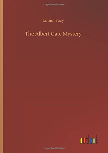 The Albert Gate Mystery: Louis Tracy