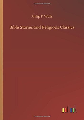 Bible Stories and Religious Classics: Philip P. Wells