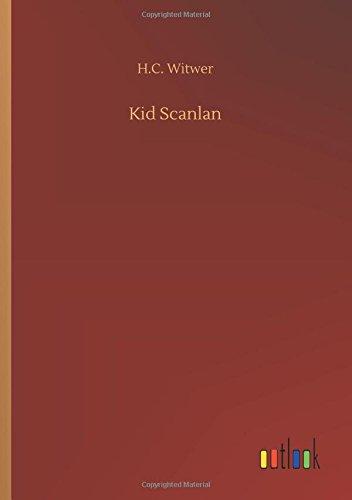 Kid Scanlan: Witwer, H.C.