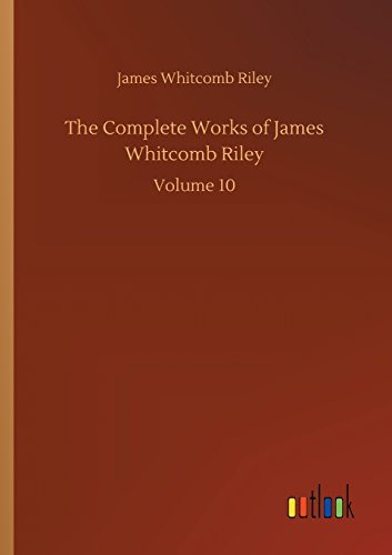 Complete Works of James Whitcomb Riley: James Whitcomb Riley