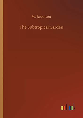 The Subtropical Garden: W. Robinson