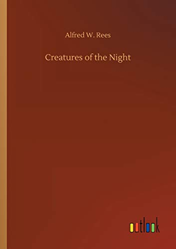 CREATURES OF THE NIGHT: ALFRED W REES