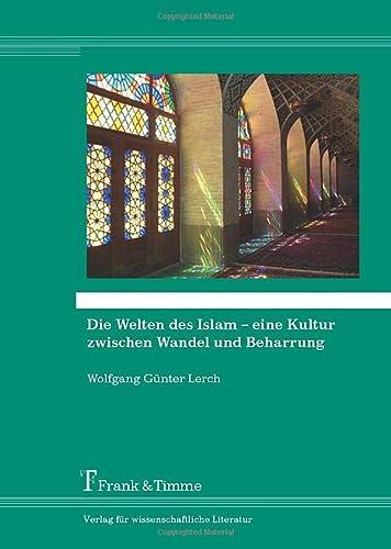 9783732901173: Die Welten des Islam - eine Kultur zwischen Wandel und Beharrung
