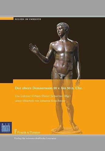 Der obere Donauraum 50 v. bis 50: Ute Lohner-Urban
