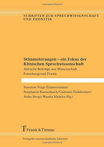 Stimmstörungen - ein Fokus der Klinischen Sprechwissenschaft: Aktuelle Beiträge aus Wissenschaft, ...